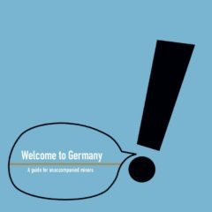 Wellcome to Germany – A guide for unaccompanied minors (english)