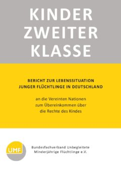 Kinder zweiter Klasse – Bericht zur Lebenssituation junger Flüchtlinge in Deutschland an die Vereinten Nationen